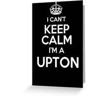Surname or last name Upton? I can't keep calm, I'm a Upton! Greeting Card
