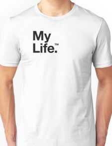 My Life™ (is not yours to trademark godammit) T-Shirt