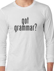 got grammar? Long Sleeve T-Shirt