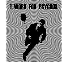I Work for Psychos Photographic Print