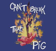 Can't Break That Pig