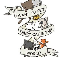 """""""I want to pet every cat in the world"""" by Optimistic  Sammich"""