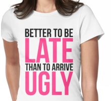 Better To Be Late Funny Quote Womens Fitted T-Shirt
