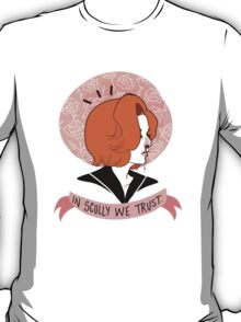 In Scully We Trust. T-Shirt