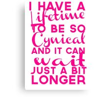 Lifetime to be Cynical Canvas Print