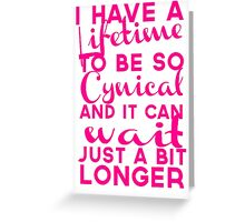 Lifetime to be Cynical Greeting Card
