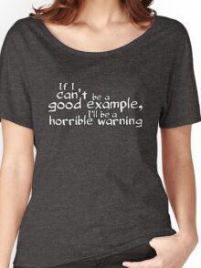 If I can't be a good example I'll be a horrible warning Women's Relaxed Fit T-Shirt