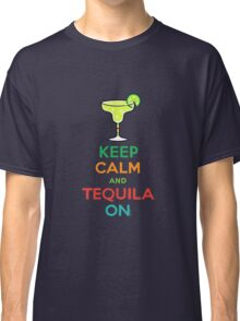 Keep Calm and Tequila On Classic T-Shirt