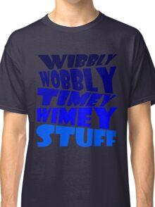 Wibbly wobbly timey wimey stuff Classic T-Shirt