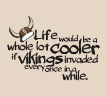 life would be a whole lot cooler if Vikings invaded every once in a while. by digerati