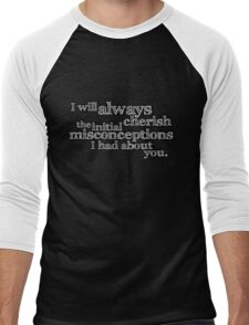 I will always cherish the initial misconceptions I had about you. Men's Baseball ¾ T-Shirt