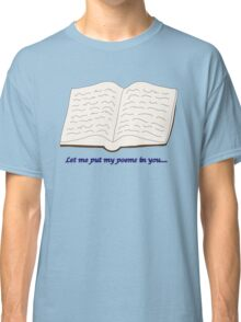 """Blades of Glory """"Let me put my poems in you…"""" Classic T-Shirt"""
