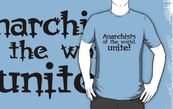 Anarchists of the world, unite! by digerati