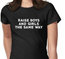 raise boys and girls the same way Womens Fitted T-Shirt