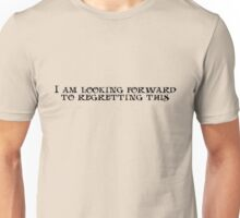 I am looking forward to regretting this. Unisex T-Shirt