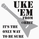 Uke 'Em From Orbit (black text) by aDogsBreakfast