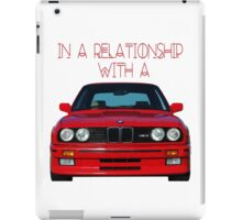 In a Relationship With an E30 iPad Case/Skin