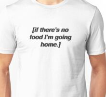 """If there's no food I'm going home"" Grey's Anatomy [2] Unisex T-Shirt"