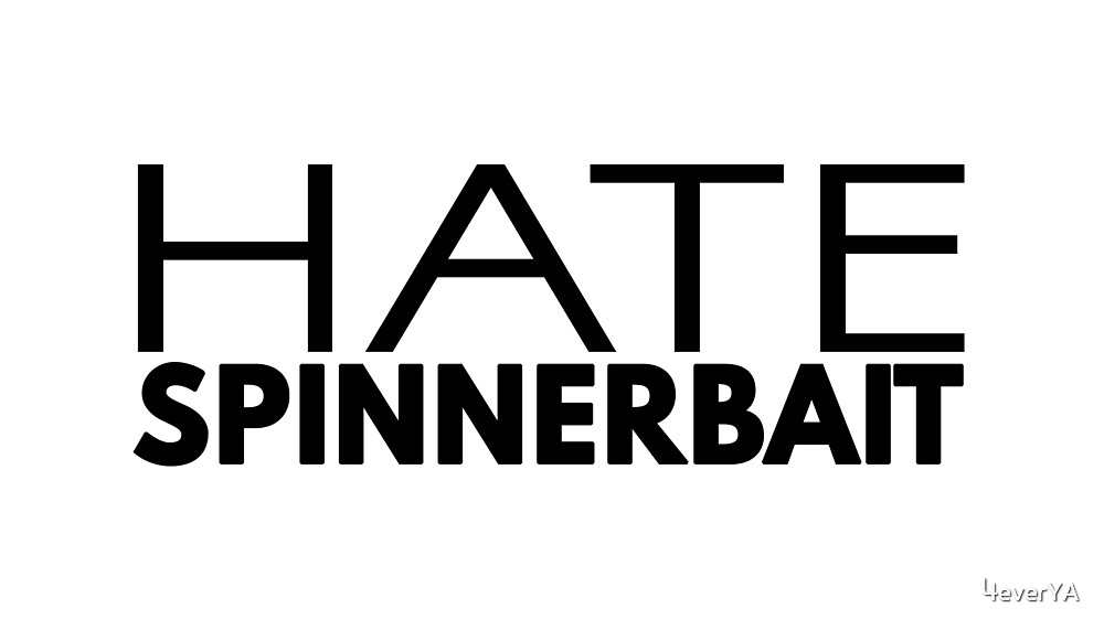 Hate Spinnerbait (Black Text) by 4everYA