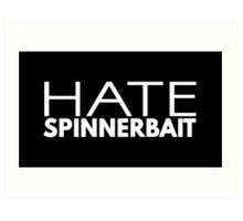 Hate Spinnerbait (White Text) Art Print