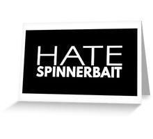 Hate Spinnerbait (White Text) Greeting Card