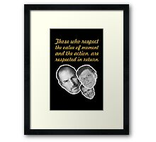 Those who respect the value of moment and the action, are respected in return. Framed Print