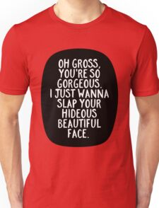 Oh Gross, you're so gorgeous Unisex T-Shirt