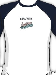 Consent Is Awesome. T-Shirt