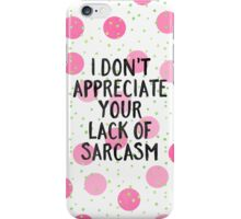 Lack of sarcasm iPhone Case/Skin
