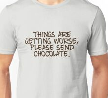 Things are getting worse, please send chocolate Unisex T-Shirt