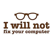 I will NOT fix your computer Photographic Print