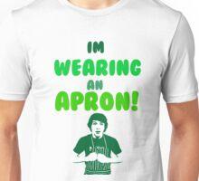 I'm Wearing An Apron! Unisex T-Shirt