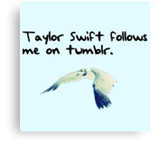 Taylor Swift follows me on Tumblr. Canvas Print