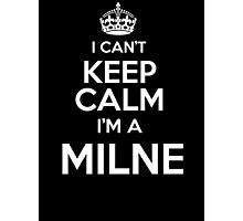 Surname or last name Milne? I can't keep calm, I'm a Milne! Photographic Print