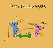 TEDDY TROUBLE MAKER by Rose Langford