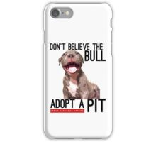DON'T BELIEVE THE BULL, ADOPT A PIT iPhone Case/Skin