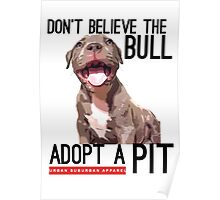 DON'T BELIEVE THE BULL, ADOPT A PIT Poster