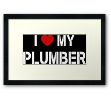 I Love My Plumber - Tshirts & Accessories Framed Print