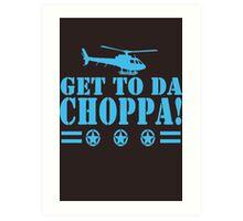 Get-To-Da-Choppa-T-Shirt-Funny-Predator-Arnie-Army-Style Art Print