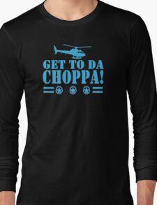 Get-To-Da-Choppa-T-Shirt-Funny-Predator-Arnie-Army-Style Long Sleeve T-Shirt