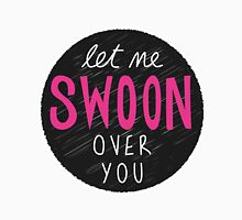 Let Me Swoon Over You Unisex T-Shirt
