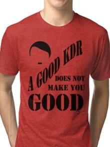A Good KDR Tri-blend T-Shirt