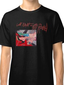 Last Night Still Rocked Classic T-Shirt