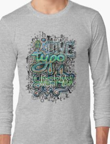 I Love Typography Long Sleeve T-Shirt