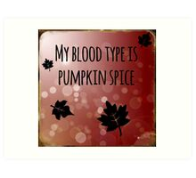 My Blood Type is Pumpkin Spice Art Print