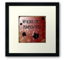 My Blood Type is Pumpkin Spice Framed Print