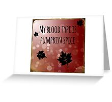 My Blood Type is Pumpkin Spice Greeting Card
