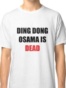 Osama Is Dead Classic T-Shirt