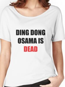 Osama Is Dead Women's Relaxed Fit T-Shirt