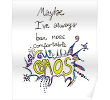 Maybe I've Always Been More Comfortable In Chaos Poster